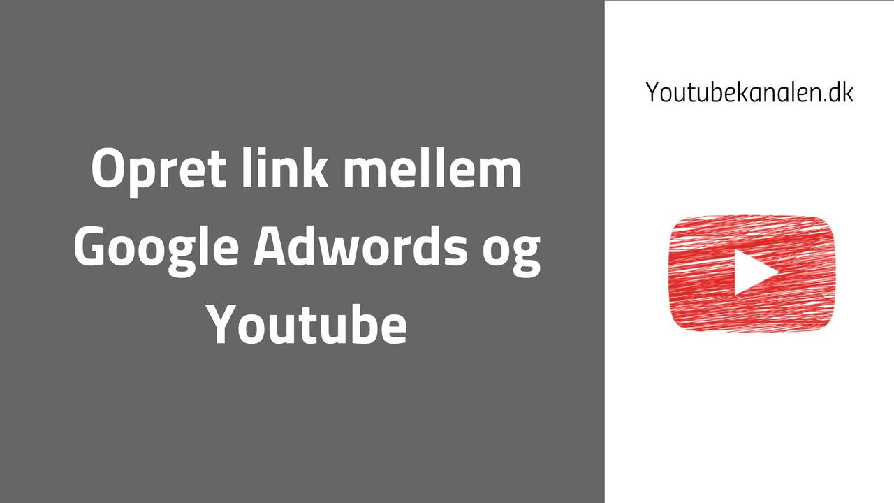 Opret link mellem Googld Adwords konto og Youtube kanal